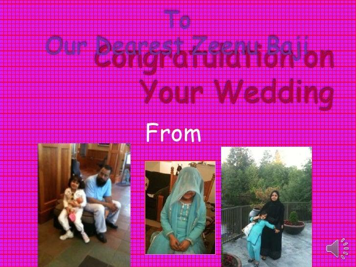 To <br />Our Dearest Zeenu Baji<br />Congratulation on Your Wedding<br />From<br />