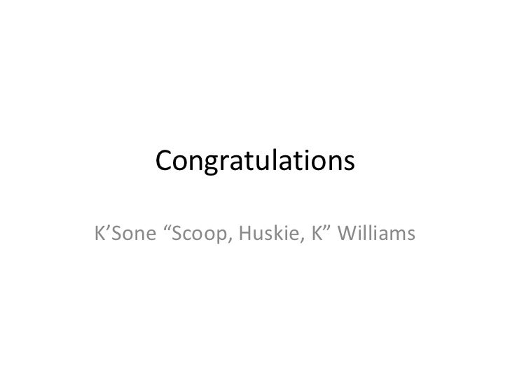 "Congratulations<br />K'Sone ""Scoop, Huskie, K"" Williams<br />"