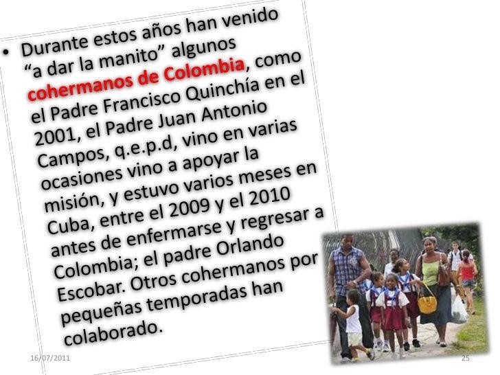 Cuándo llegaron los misioneros de nuestra provincia a colaborar en esa provincia (Cuba)<br />14/07/2011<br />22<br />