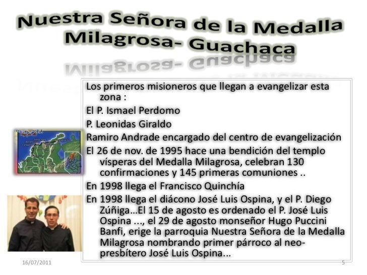 Nuestra Señora de la Medalla Milagrosa- Guachaca<br />Los primeros misioneros que llegan a evangelizar esta zona :<br />El...