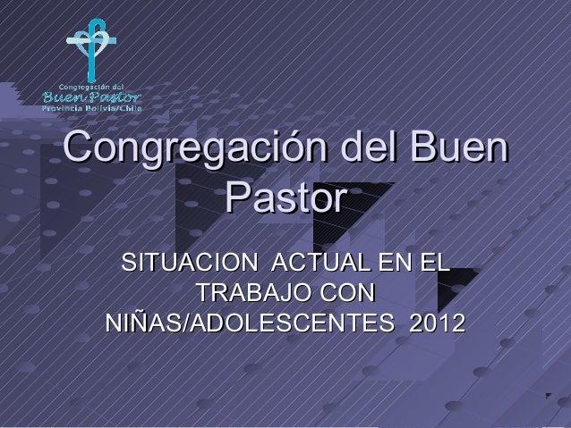 Congregación del Buen       Pastor   SITUACION ACTUAL EN EL        TRABAJO CON  NIÑAS/ADOLESCENTES 2012