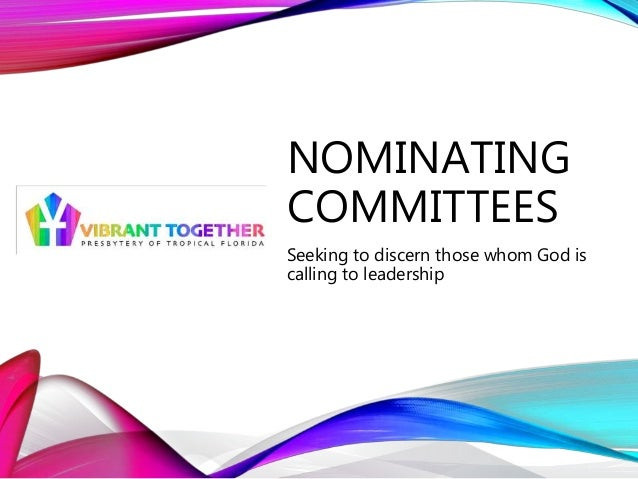 NOMINATING COMMITTEES Seeking to discern those whom God is calling to leadership