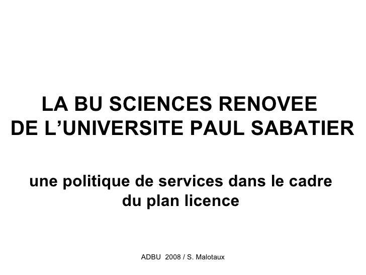 LA BU SCIENCES RENOVEE DE L'UNIVERSITE PAUL SABATIER   une politique de services dans le cadre              du plan licenc...