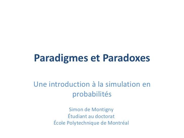 Paradigmes et ParadoxesUne introduction à la simulation en           probabilités             Simon de Montigny           ...