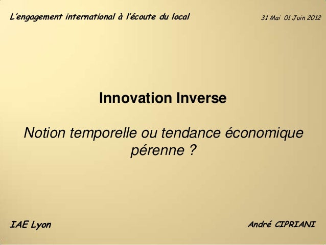 L'engagement international à l'écoute du local  31 Mai 01 Juin 2012  Innovation Inverse Notion temporelle ou tendance écon...