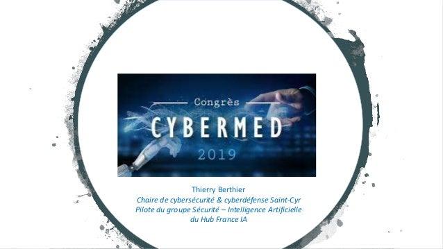 Thierry Berthier Chaire de cybersécurité & cyberdéfense Saint-Cyr Pilote du groupe Sécurité – Intelligence Artificielle du...