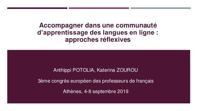 Accompagner dans une communauté d'apprentissage des langues en ligne : approches réflexives Anthippi POTOLIA, Katerina ZOU...