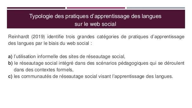 Typologie des pratiques d'apprentissage des langues sur le web social Reinhardt (2019) identifie trois grandes catégories ...