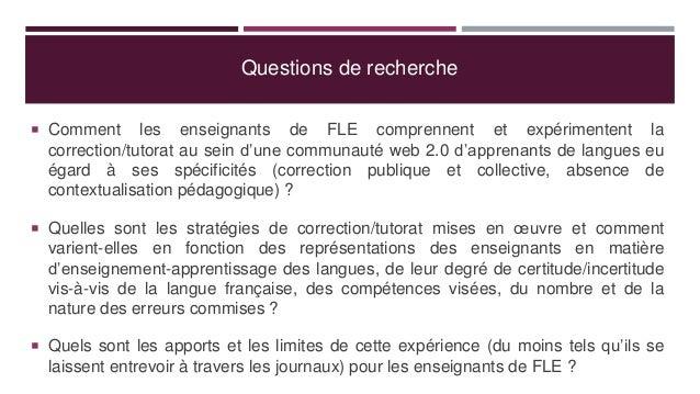 Questions de recherche  Comment les enseignants de FLE comprennent et expérimentent la correction/tutorat au sein d'une c...