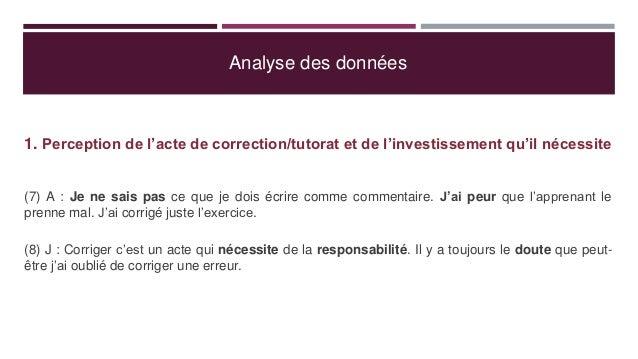 Analyse des données 1. Perception de l'acte de correction/tutorat et de l'investissement qu'il nécessite (7) A : Je ne sai...