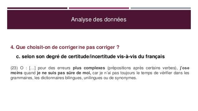 Analyse des données 4. Que choisit-on de corriger/ne pas corriger ? c. selon son degré de certitude/incertitude vis-à-vis ...