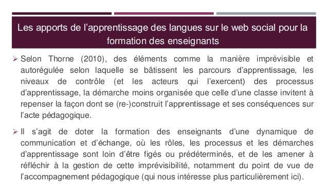 Les apports de l'apprentissage des langues sur le web social pour la formation des enseignants  Selon Thorne (2010), des ...