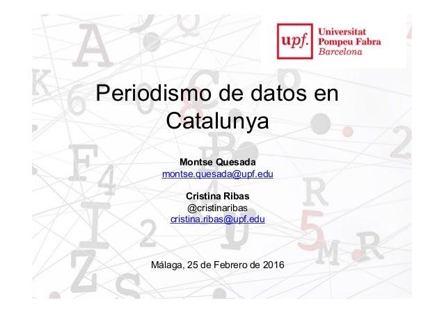 1 Periodismo de datos en Catalunya Montse Quesada montse.quesada@upf.edu Cristina Ribas @cristinaribas cristina.ribas@upf....