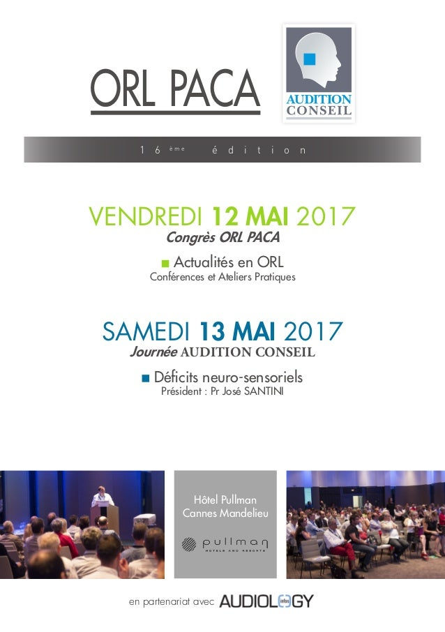 VENDREDI 12 MAI 2017 Congrès ORL PACA SAMEDI 13 MAI 2017 Journée AUDITION CONSEIL Actualités en ORL Conférences et Atelier...