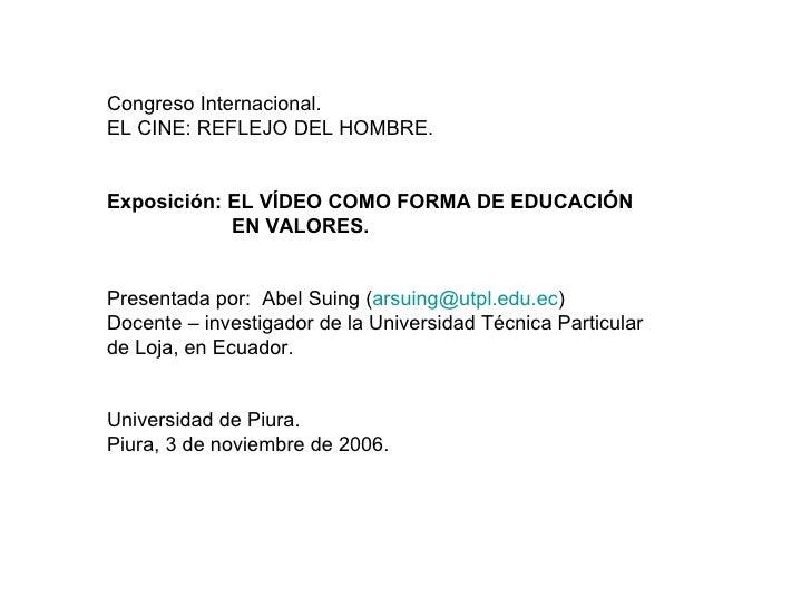 Congreso Internacional. EL CINE: REFLEJO DEL HOMBRE. Exposición: EL VÍDEO COMO FORMA DE EDUCACIÓN EN VALORES. Presentada p...