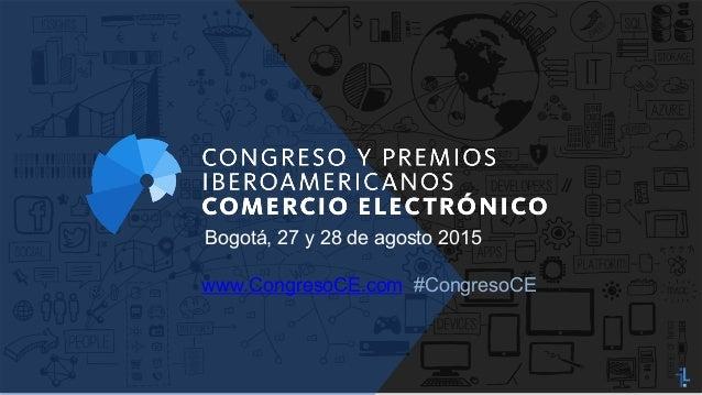 Bogotá, 27 y 28 de agosto 2015 www.CongresoCE.com #CongresoCE