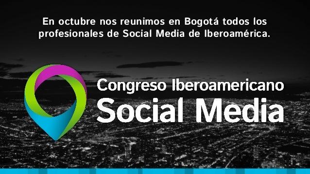 En octubre nos reunimos en Bogotá todos los profesionales de Social Media de Iberoamérica.