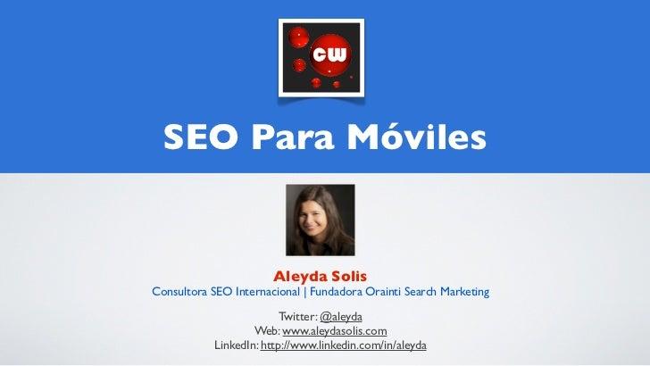 SEO Para Móviles                       Aleyda SolisConsultora SEO Internacional   Fundadora Orainti Search Marketing      ...