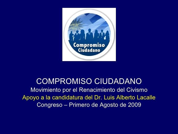 COMPROMISO CIUDADANO Movimiento por el Renacimiento del Civismo Apoyo a la candidatura del Dr. Luis Alberto Lacalle Congre...