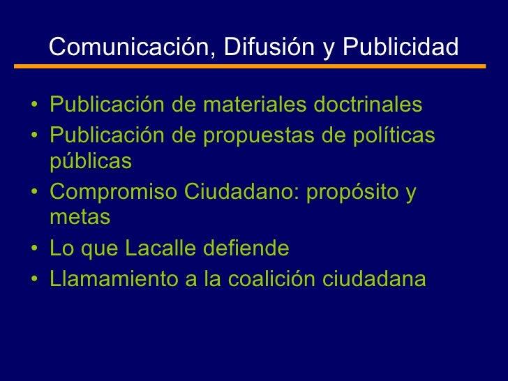 Comunicación, Difusión y Publicidad <ul><li>Publicación de materiales doctrinales </li></ul><ul><li>Publicación de propues...