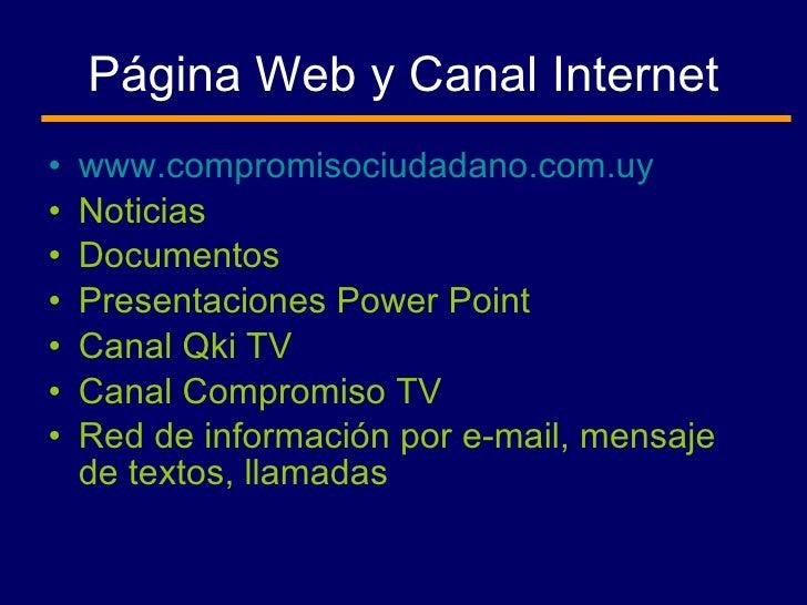 Página Web y Canal Internet <ul><li>www.compromisociudadano.com.uy </li></ul><ul><li>Noticias </li></ul><ul><li>Documentos...