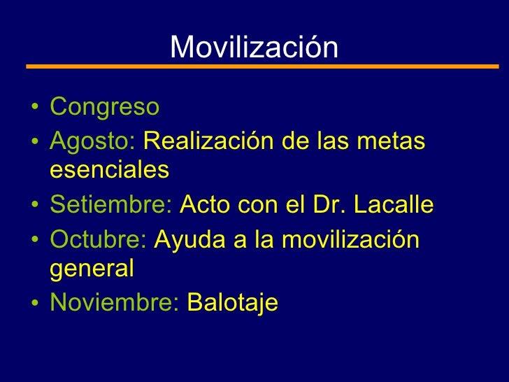 Movilización <ul><li>Congreso </li></ul><ul><li>Agosto:  Realización de las metas esenciales </li></ul><ul><li>Setiembre: ...