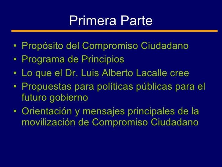 Primera Parte <ul><li>Propósito del Compromiso Ciudadano </li></ul><ul><li>Programa de Principios </li></ul><ul><li>Lo que...