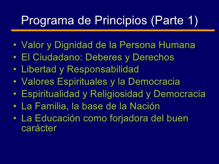 Programa de Principios (Parte 1) <ul><li>Valor y Dignidad de la Persona Humana </li></ul><ul><li>El Ciudadano: Deberes y D...
