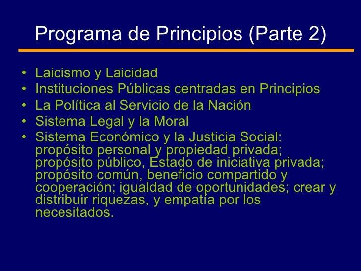 Programa de Principios (Parte 2) <ul><li>Laicismo y Laicidad </li></ul><ul><li>Instituciones Públicas centradas en Princip...