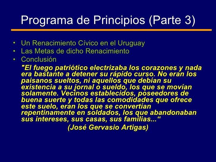 Programa de Principios (Parte 3) <ul><li>Un Renacimiento Cívico en el Uruguay </li></ul><ul><li>Las Metas de dicho Renacim...