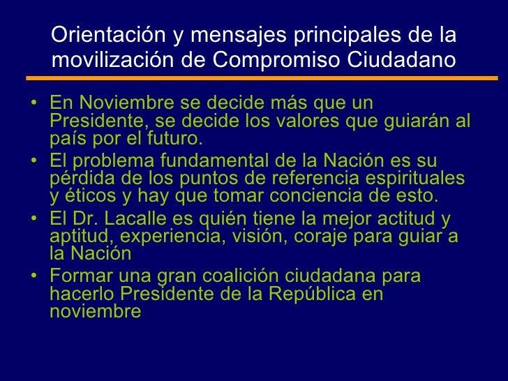 Orientación y mensajes principales de la movilización de Compromiso Ciudadano <ul><li>En Noviembre se decide más que un Pr...
