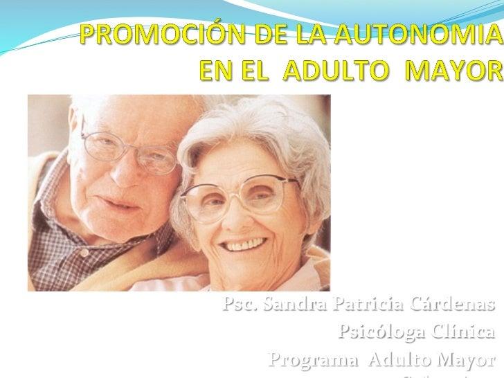 Psc. Sandra Patricia Cárdenas                    Psicóloga Clínica         Programa  Adulto Mayor