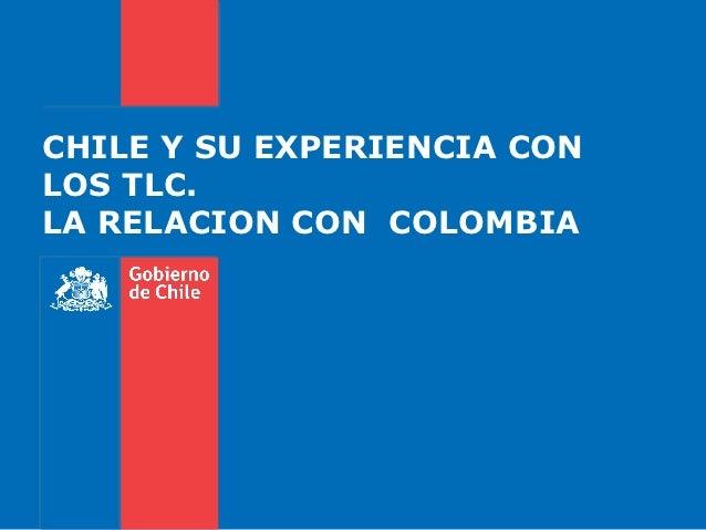 CHILE Y SU EXPERIENCIA CONLOS TLC.LA RELACION CON COLOMBIA