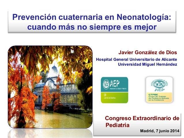 Javier González de Dios Hospital General Universitario de Alicante Universidad Miguel Hernández Congreso Extraordinario de...