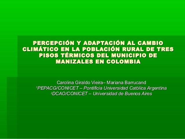 PERCEPCIÓN Y ADAPTACIÓN AL CAMBIOPERCEPCIÓN Y ADAPTACIÓN AL CAMBIO CLIMÁTICO EN LA POBLACIÓN RURAL DE TRESCLIMÁTICO EN LA ...
