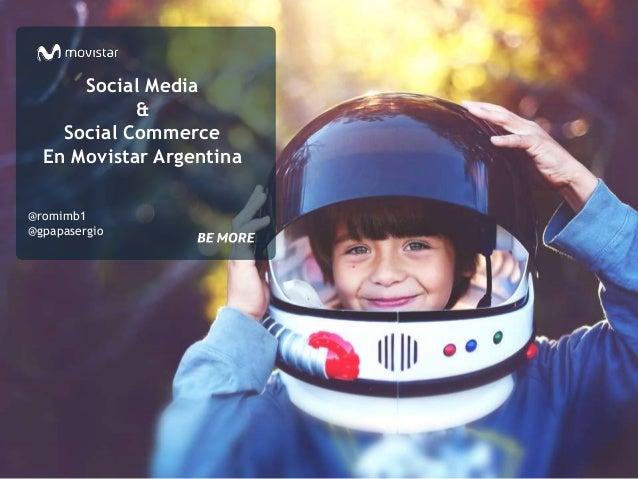 Social Media  &  Social Commerce  En Movistar Argentina  @romimb1  @gpapasergio