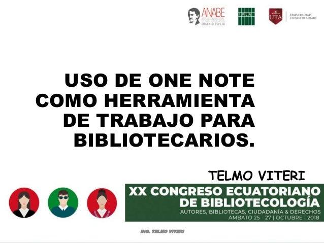 USO DE ONE NOTE COMO HERRAMIENTA DE TRABAJO PARA BIBLIOTECARIOS. TELMO VITERI ING. TELMO VITERI