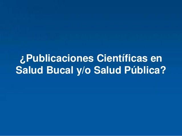 ODONTOLOGÍA PUB L IC AC IONES • HINARI: Base de datos en biomedicina y ciencias sociales que ofrece acceso gratuito o a ba...