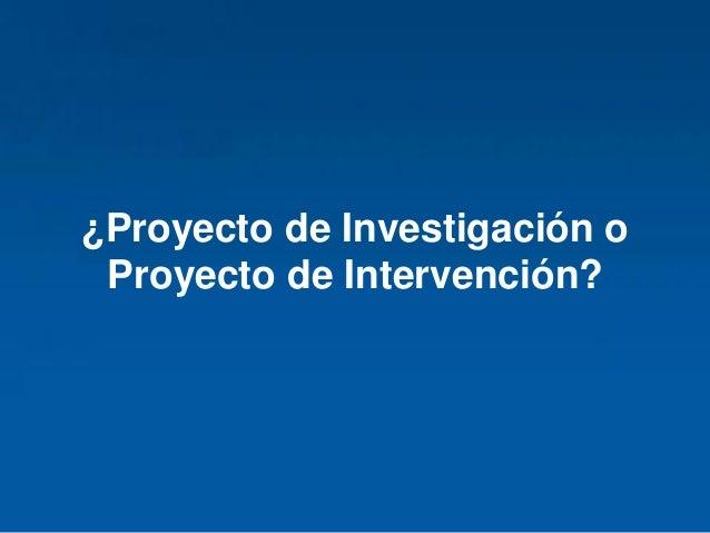 Haga clic para modificar el estilo de título del patrón ¿Proyecto de Investigación o Proyecto de Intervención?