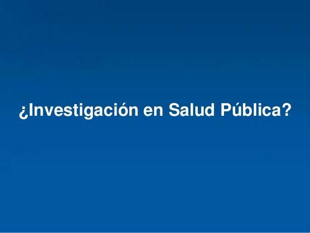 Haga clic para modificar el estilo de título del patrón ¿Investigación en Salud Pública?