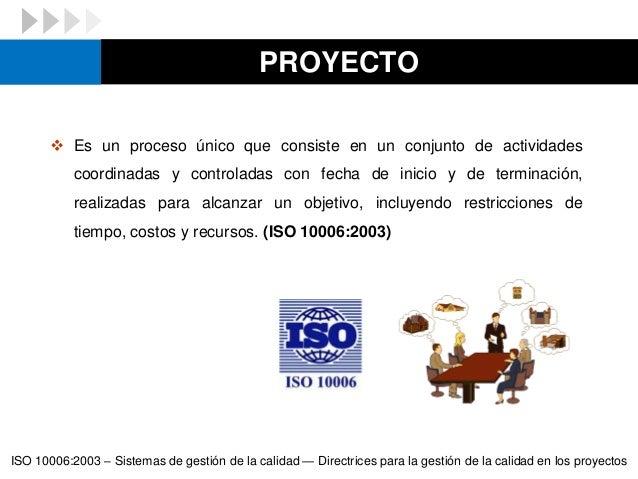 PROYECTO  Es un proceso único que consiste en un conjunto de actividades coordinadas y controladas con fecha de inicio y ...