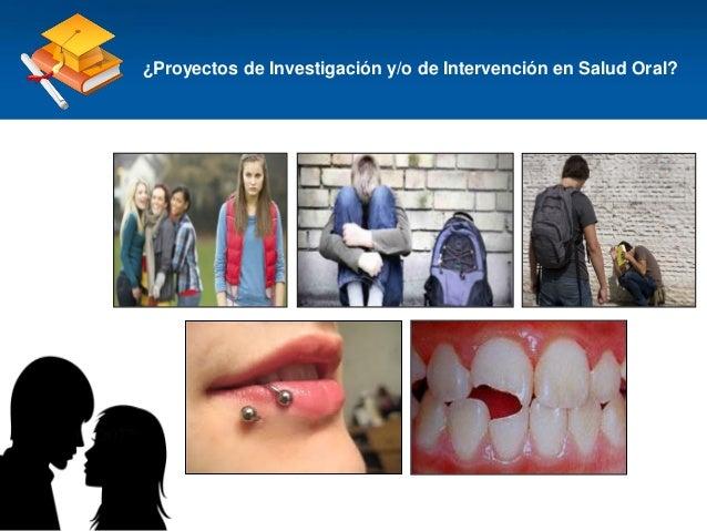 Haga clic para modificar el estilo de título del patrón ¿Proyectos de Investigación y/o de Intervención en Salud Oral?