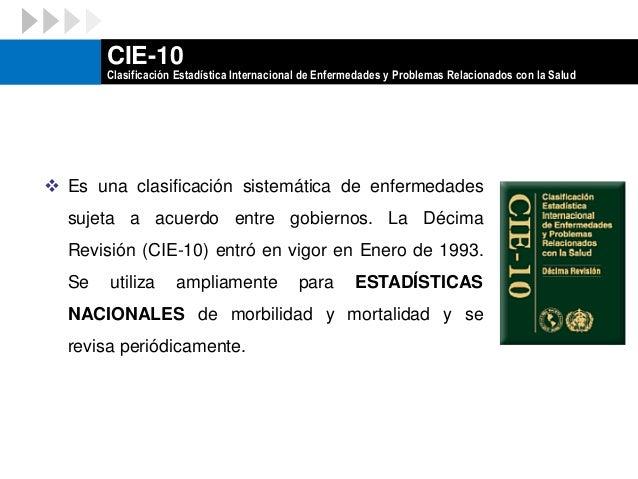 """ Deriva directamente de la CIE-10, y ha sido concebida como parte de la """"familia"""" de clasificaciones de enfermedades y pr..."""