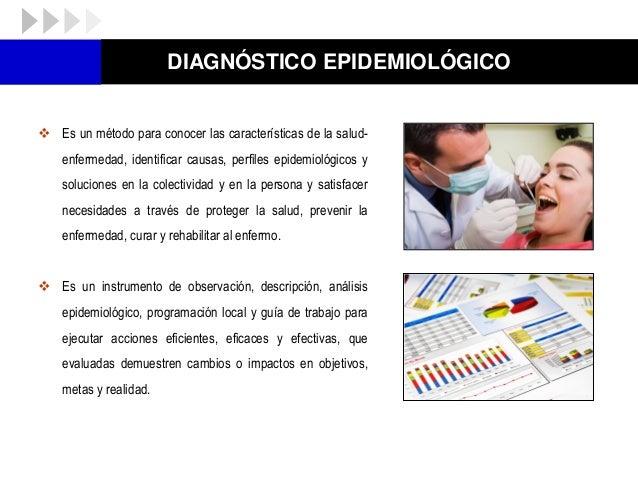 DIAGNÓSTICO EPIDEMIOLÓGICO  Es una práctica médica y comunitaria en la que salud-enfermedad es objeto de acción, descubre...