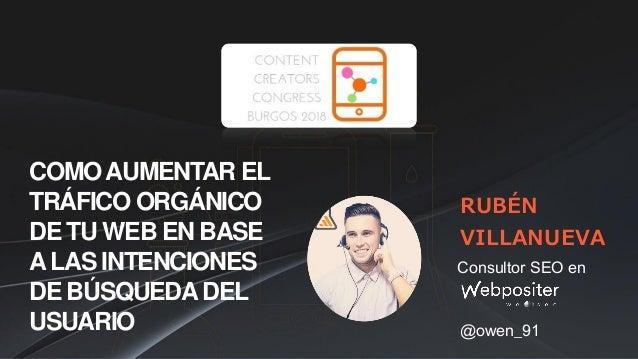 Consultor SEO en RUBÉN VILLANUEVA @owen_91 COMOAUMENTAR EL TRÁFICO ORGÁNICO DE TU WEB EN BASE ALAS INTENCIONES DE BÚSQUEDA...