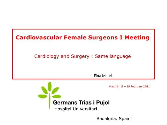 Badalona. Spain Hospital Universitari Cardiovascular Female Surgeons I Meeting Cardiology and Surgery : Same language Fina...