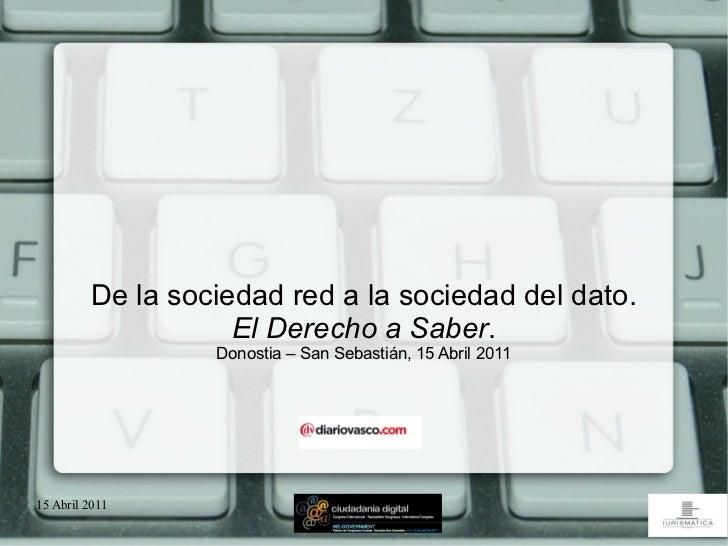 De la sociedad red a la sociedad del dato.                    El Derecho a Saber.                  Donostia – San Sebastiá...