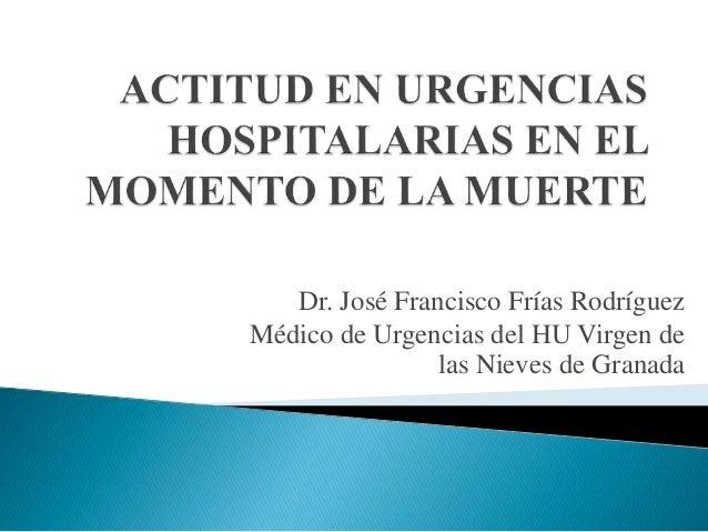 Dr. José Francisco Frías Rodríguez Médico de Urgencias del HU Virgen de las Nieves de Granada