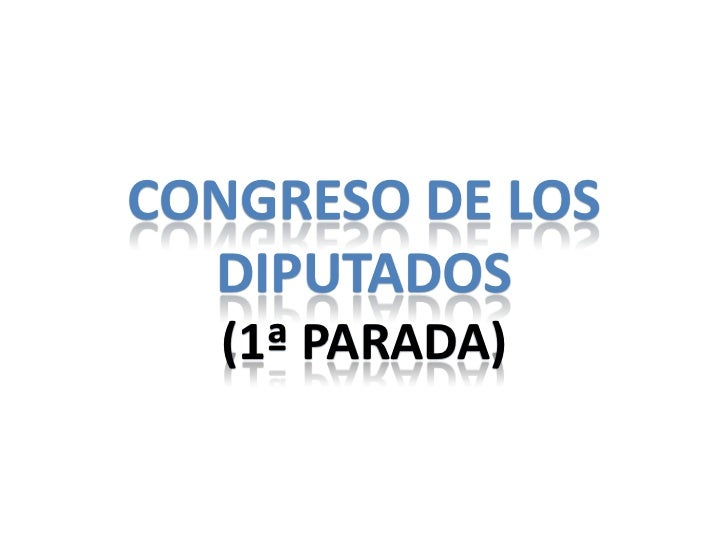 CONGRESO DE LOS  DIPUTADOS  (1ª PARADA)