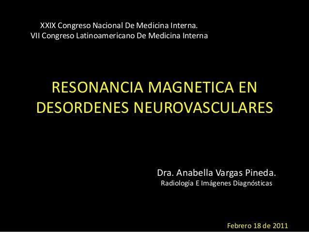 RESONANCIA MAGNETICA EN DESORDENES NEUROVASCULARES XXIX Congreso Nacional De Medicina Interna. VII Congreso Latinoamerican...